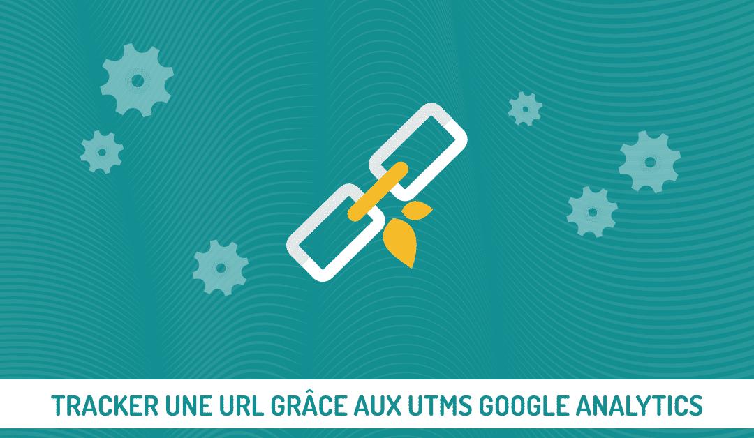Comment tracker une URL grâce aux UTM Google Analytics ?